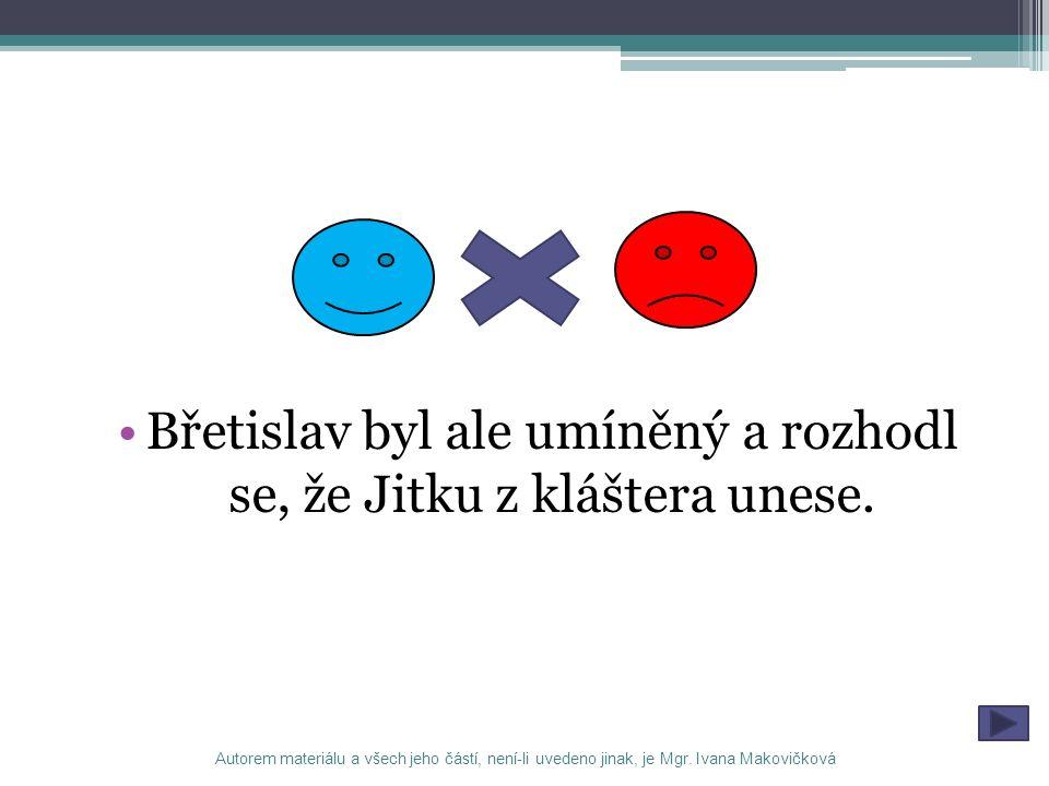 Břetislav byl ale umíněný a rozhodl se, že Jitku z kláštera unese.