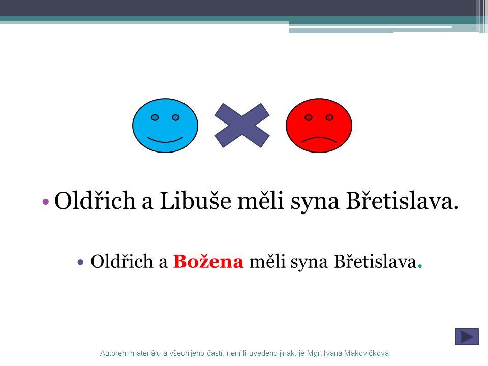 Oldřich a Libuše měli syna Břetislava. Oldřich a Božena měli syna Břetislava. Autorem materiálu a všech jeho částí, není-li uvedeno jinak, je Mgr. Iva