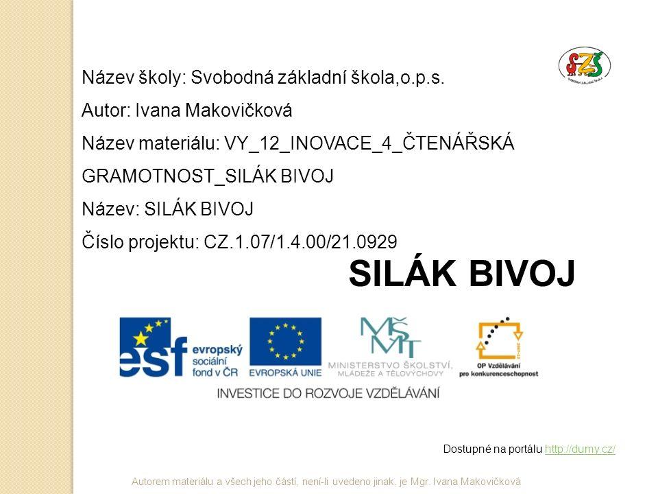 Název školy: Svobodná základní škola,o.p.s. Autor: Ivana Makovičková Název materiálu: VY_12_INOVACE_4_ČTENÁŘSKÁ GRAMOTNOST_SILÁK BIVOJ Název: SILÁK BI