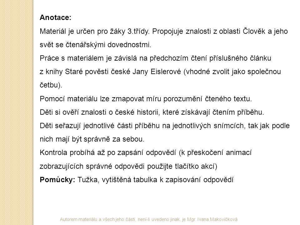 Autorem materiálu a všech jeho částí, není-li uvedeno jinak, je Mgr. Ivana Makovičková Anotace: Materiál je určen pro žáky 3.třídy. Propojuje znalosti