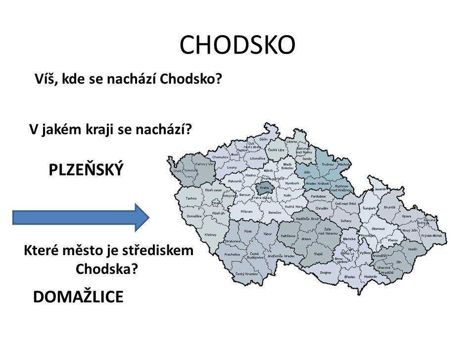 CHODSKO Víš, kde se nachází Chodsko. V jakém kraji se nachází.