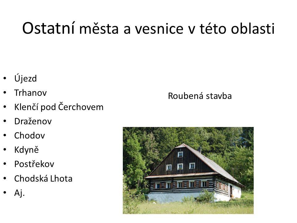 Ostatní města a vesnice v této oblasti Újezd Trhanov Klenčí pod Čerchovem Draženov Chodov Kdyně Postřekov Chodská Lhota Aj.