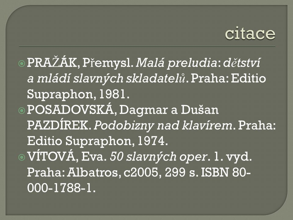  PRA Ž ÁK, P ř emysl. Malá preludia: d ě tství a mládí slavných skladatel ů.