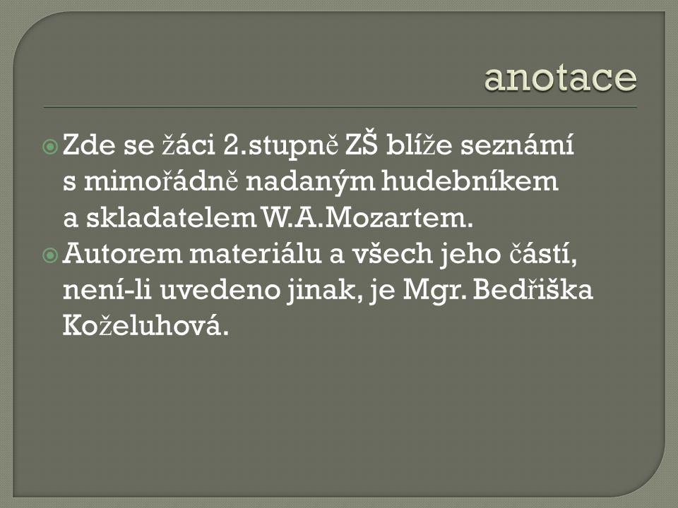  Zde se ž áci 2.stupn ě ZŠ blí ž e seznámí s mimo ř ádn ě nadaným hudebníkem a skladatelem W.A.Mozartem.