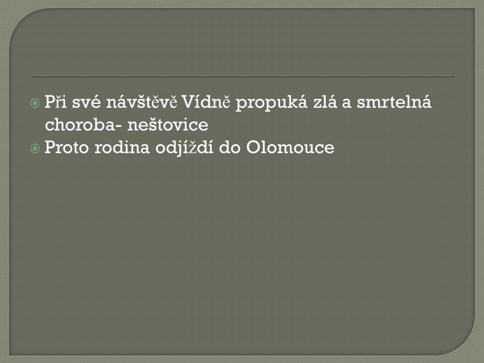  P ř i své návšt ě v ě Vídn ě propuká zlá a smrtelná choroba- neštovice  Proto rodina odjí ž dí do Olomouce