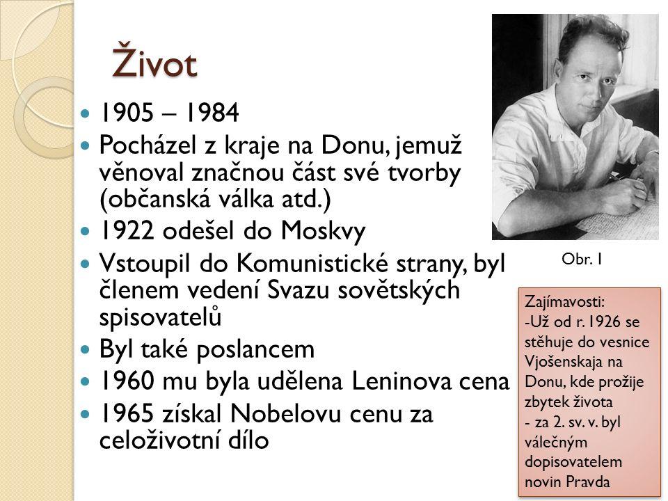 Život 1905 – 1984 Pocházel z kraje na Donu, jemuž věnoval značnou část své tvorby (občanská válka atd.) 1922 odešel do Moskvy Vstoupil do Komunistické strany, byl členem vedení Svazu sovětských spisovatelů Byl také poslancem 1960 mu byla udělena Leninova cena 1965 získal Nobelovu cenu za celoživotní dílo Obr.