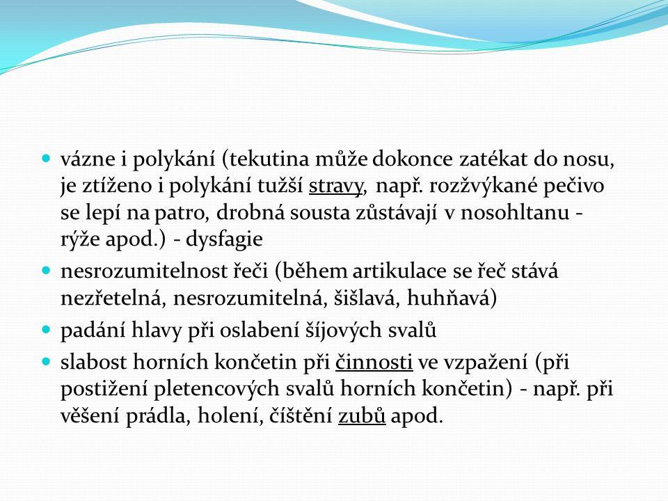 vázne i polykání (tekutina může dokonce zatékat do nosu, je ztíženo i polykání tužší stravy, např.
