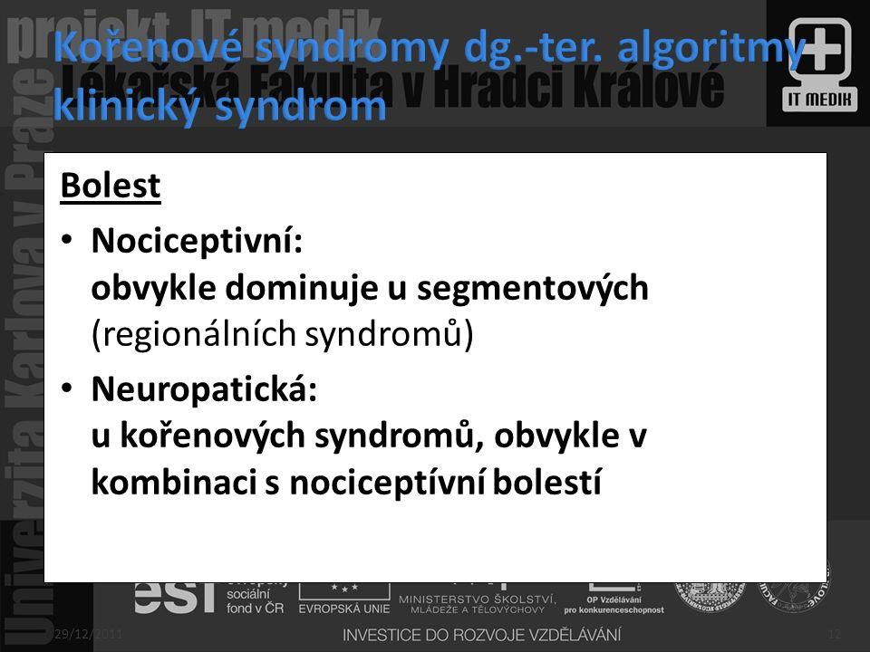 Bolest Nociceptivní: obvykle dominuje u segmentových (regionálních syndromů) Neuropatická: u kořenových syndromů, obvykle v kombinaci s nociceptívní b