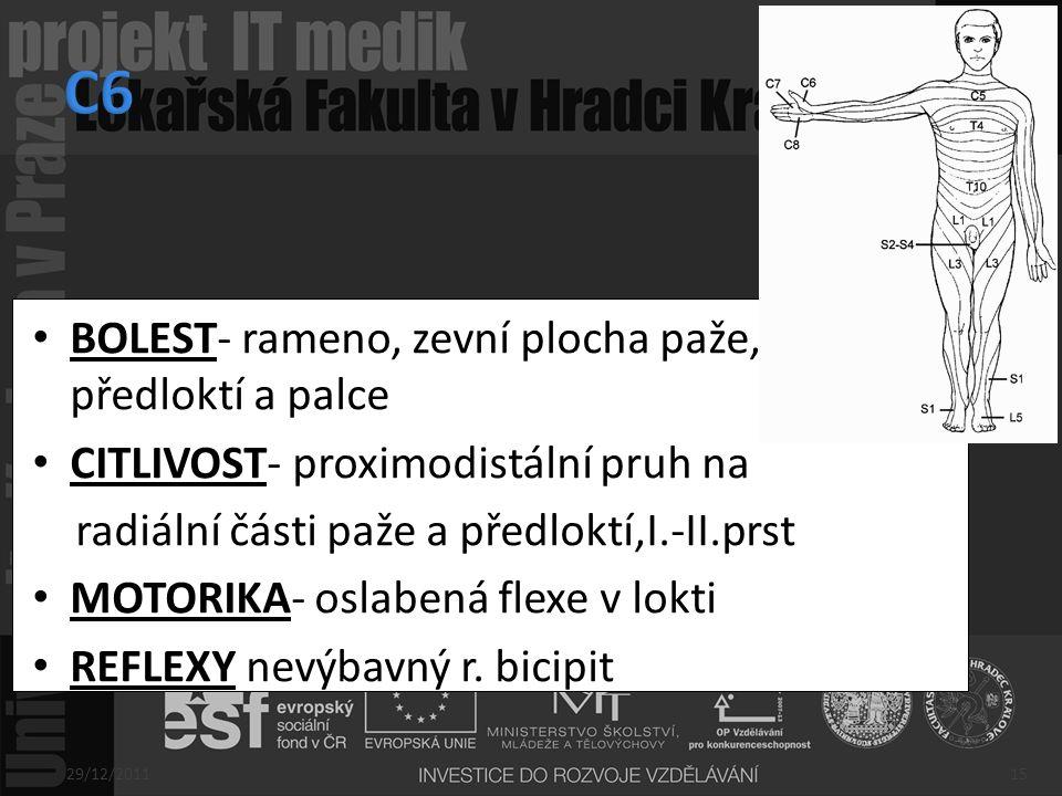 BOLEST- rameno, zevní plocha paže, a předloktí a palce CITLIVOST- proximodistální pruh na radiální části paže a předloktí,I.-II.prst MOTORIKA- oslaben