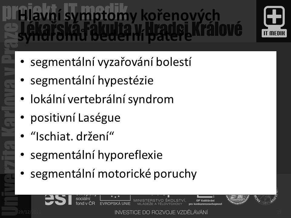 """segmentální vyzařování bolestí segmentální hypestézie lokální vertebrální syndrom positivní Laségue """"Ischiat. držení"""" segmentální hyporeflexie segment"""