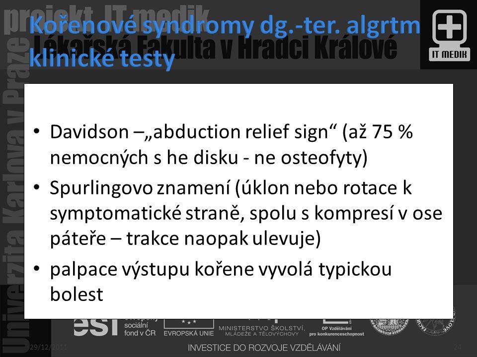 """Davidson –""""abduction relief sign"""" (až 75 % nemocných s he disku - ne osteofyty) Spurlingovo znamení (úklon nebo rotace k symptomatické straně, spolu s"""