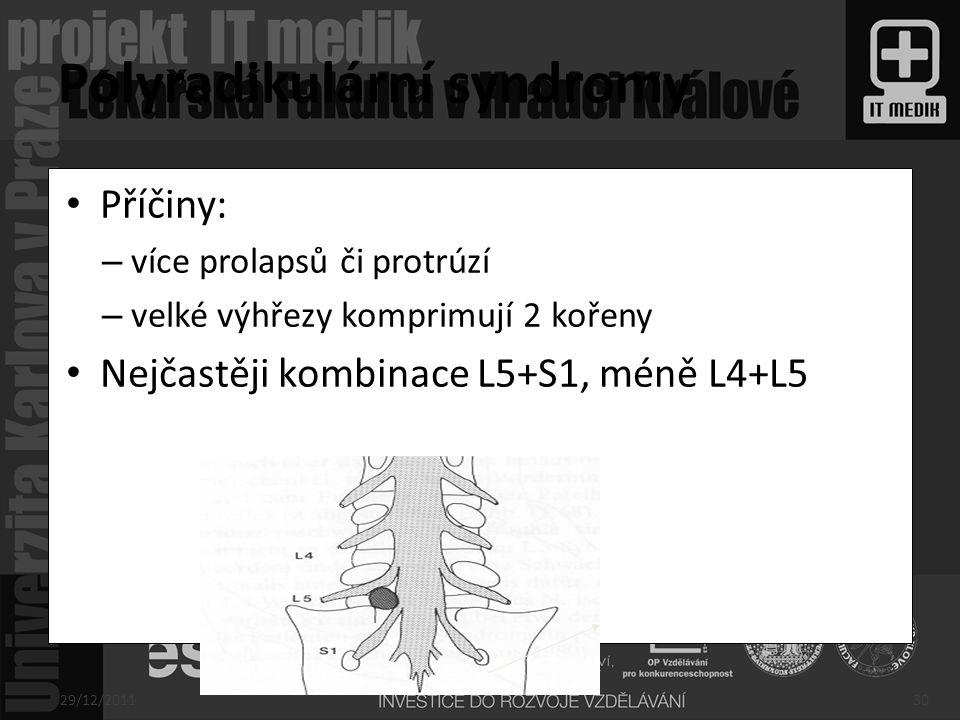 Příčiny: – více prolapsů či protrúzí – velké výhřezy komprimují 2 kořeny Nejčastěji kombinace L5+S1, méně L4+L5 29/12/201130