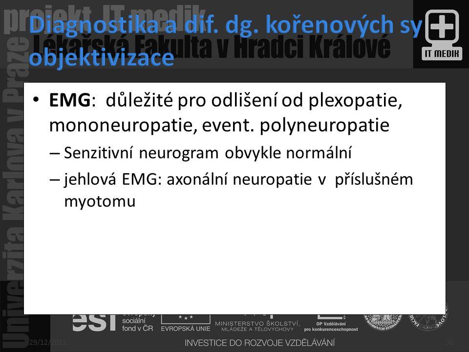 EMG: důležité pro odlišení od plexopatie, mononeuropatie, event. polyneuropatie – Senzitivní neurogram obvykle normální – jehlová EMG: axonální neurop