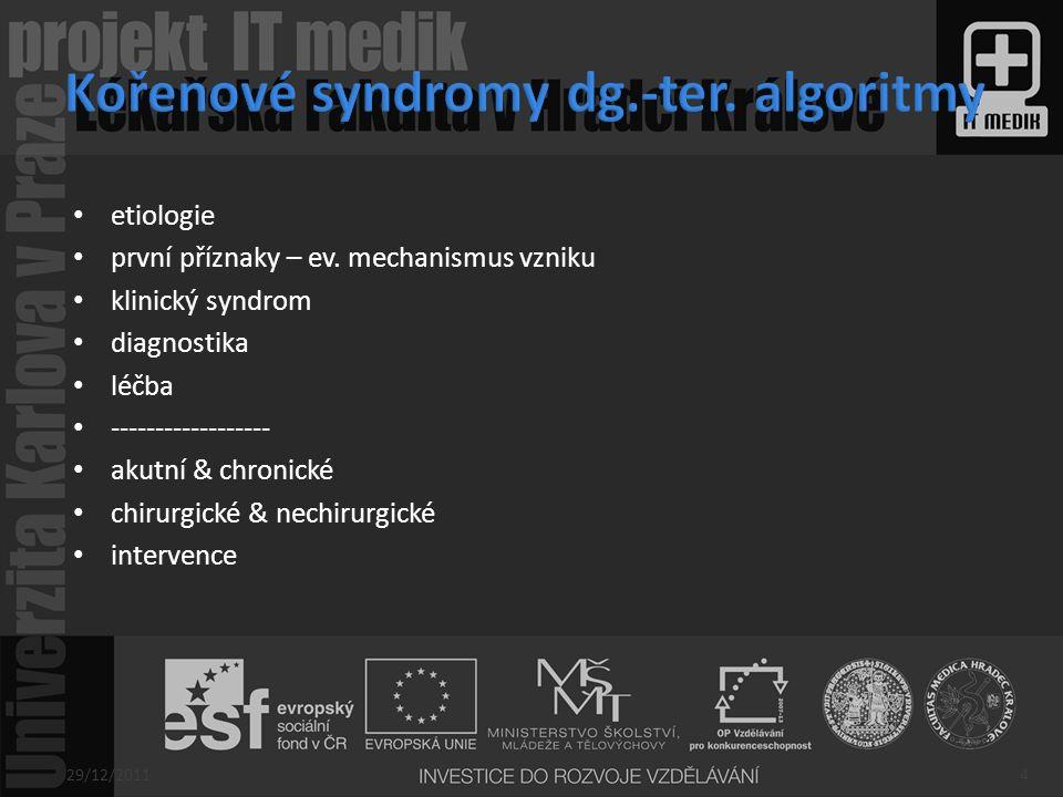 Standardní skiagrafie –Cp - (AP,bočná,šikmá) –Lp -(AP,bočná) a pánve CT –Cp – nediskogenní etiol.(trauma, skelet) –Lp - standard MR –Cp - volba I.