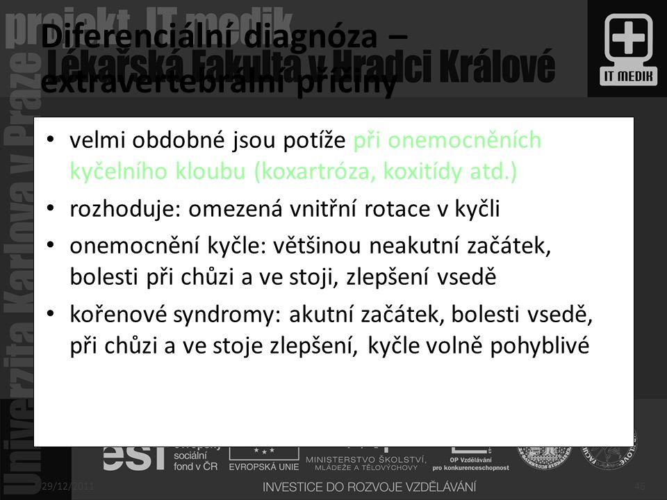 velmi obdobné jsou potíže při onemocněních kyčelního kloubu (koxartróza, koxitídy atd.) rozhoduje: omezená vnitřní rotace v kyčli onemocnění kyčle: vě