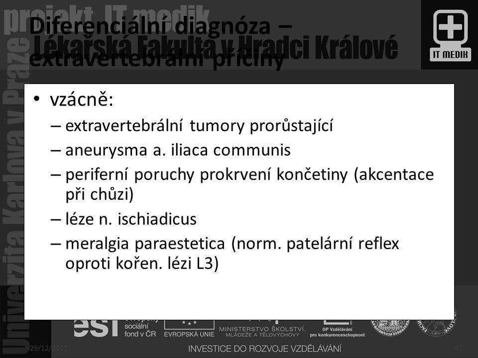 vzácně: – extravertebrální tumory prorůstající – aneurysma a. iliaca communis – periferní poruchy prokrvení končetiny (akcentace při chůzi) – léze n.