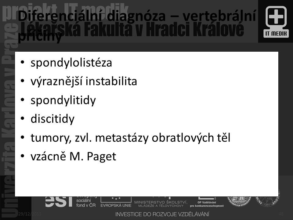 spondylolistéza výraznější instabilita spondylitidy discitidy tumory, zvl. metastázy obratlových těl vzácně M. Paget 29/12/201148