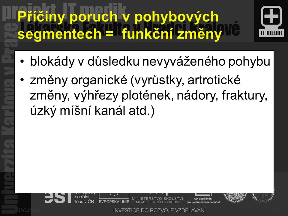 poruchy postavení a hybnosti páteře místní bolestivost (tzv.vertebrální syndrom) komprese nervových struktur (míchy, kořenů-medulární, kořenové syndromy) podráždění měkkých tkání (vazů, kloubních pouzder) 29/12/20118
