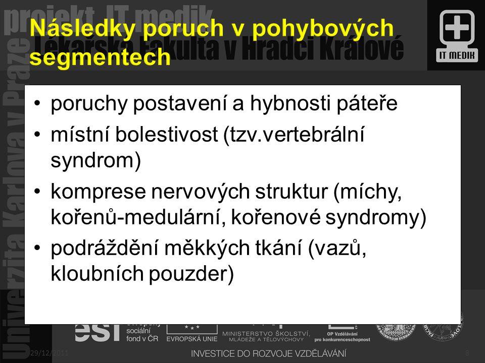 poruchy postavení a hybnosti páteře místní bolestivost (tzv.vertebrální syndrom) komprese nervových struktur (míchy, kořenů-medulární, kořenové syndro