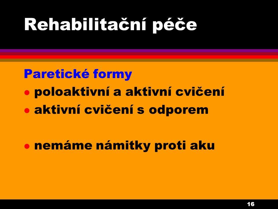 16 Rehabilitační péče Paretické formy l poloaktivní a aktivní cvičení l aktivní cvičení s odporem l nemáme námitky proti aku