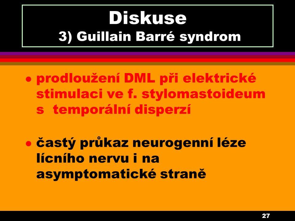 27 Diskuse 3) Guillain Barré syndrom l prodloužení DML při elektrické stimulaci ve f. stylomastoideum s temporální disperzí l častý průkaz neurogenní