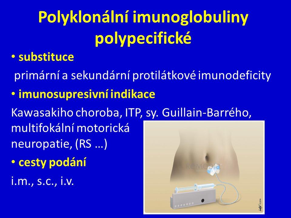 Polyklonální imunoglobuliny polypecifické substituce primární a sekundární protilátkové imunodeficity imunosupresivní indikace Kawasakiho choroba, ITP, sy.