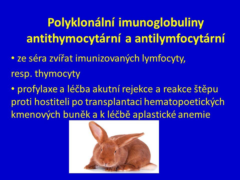 Polyklonální imunoglobuliny antithymocytární a antilymfocytární ze séra zvířat imunizovaných lymfocyty, resp.