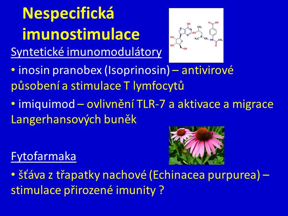 Nespecifická imunostimulace Syntetické imunomodulátory inosin pranobex (Isoprinosin) – antivirové působení a stimulace T lymfocytů imiquimod – ovlivnění TLR-7 a aktivace a migrace Langerhansových buněk Fytofarmaka šťáva z třapatky nachové (Echinacea purpurea) – stimulace přirozené imunity
