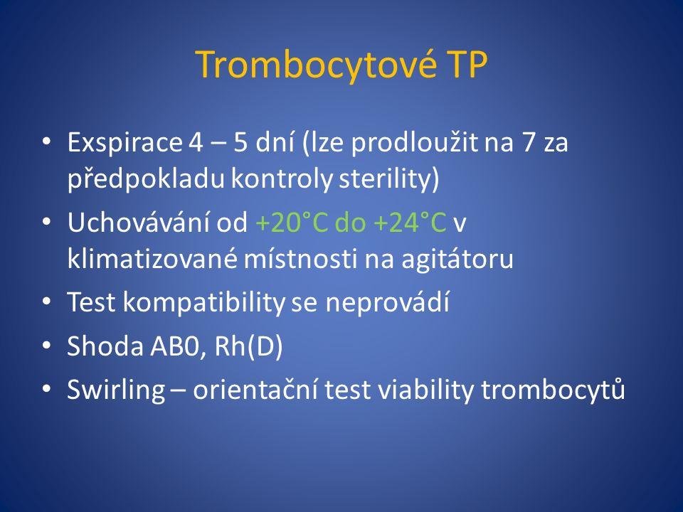 Trombocytové TP Exspirace 4 – 5 dní (lze prodloužit na 7 za předpokladu kontroly sterility) Uchovávání od +20°C do +24°C v klimatizované místnosti na agitátoru Test kompatibility se neprovádí Shoda AB0, Rh(D) Swirling – orientační test viability trombocytů