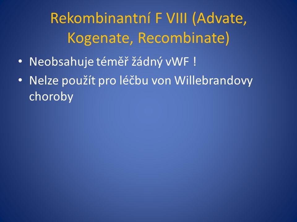Rekombinantní F VIII (Advate, Kogenate, Recombinate) Neobsahuje téměř žádný vWF .