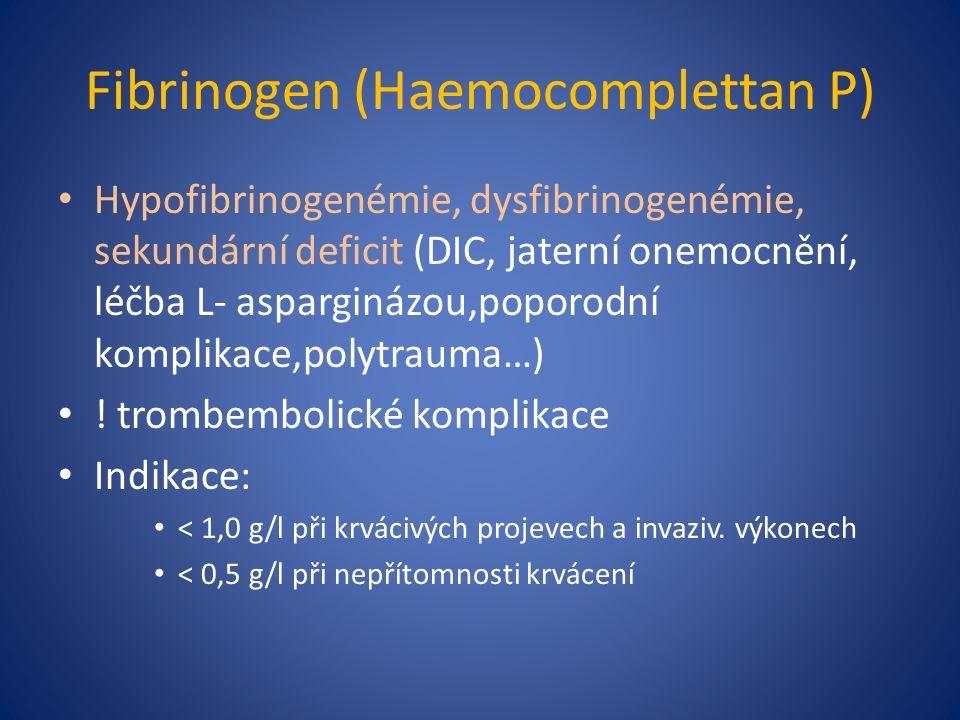 Fibrinogen (Haemocomplettan P) Hypofibrinogenémie, dysfibrinogenémie, sekundární deficit (DIC, jaterní onemocnění, léčba L- asparginázou,poporodní komplikace,polytrauma…) .