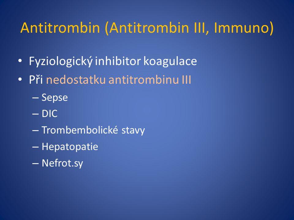 Antitrombin (Antitrombin III, Immuno) Fyziologický inhibitor koagulace Při nedostatku antitrombinu III – Sepse – DIC – Trombembolické stavy – Hepatopatie – Nefrot.sy