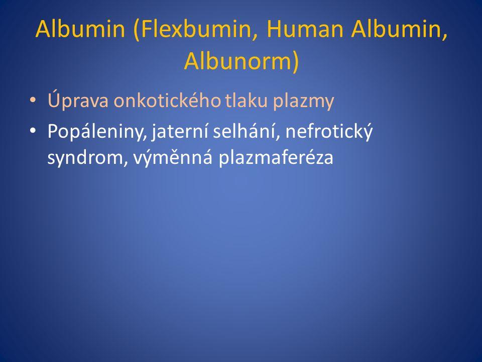 Albumin (Flexbumin, Human Albumin, Albunorm) Úprava onkotického tlaku plazmy Popáleniny, jaterní selhání, nefrotický syndrom, výměnná plazmaferéza