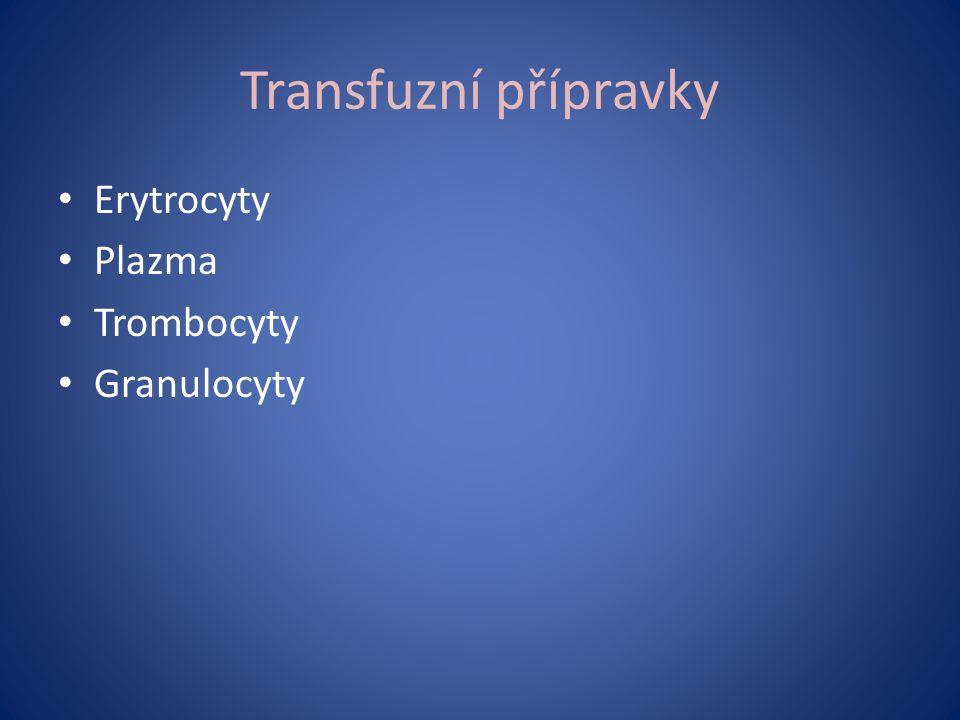 Transfuzní přípravky Erytrocyty Plazma Trombocyty Granulocyty