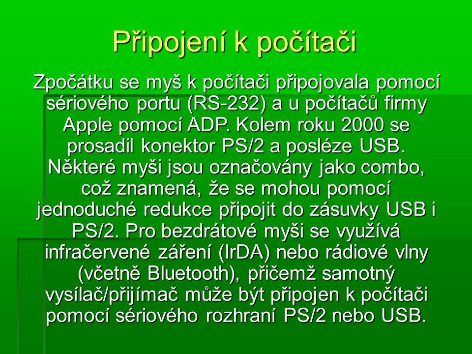 Zpočátku se myš k počítači připojovala pomocí sériového portu (RS-232) a u počítačů firmy Apple pomocí ADP.