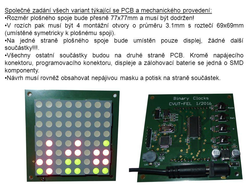 Společné zadání všech variant týkající se PCB a mechanického provedení: Rozměr plošného spoje bude přesně 77x77mm a musí být dodržen! V rozích pak mus