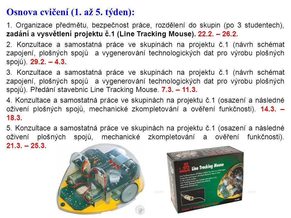 Osnova cvičení (1. až 5. týden): 1. Organizace předmětu, bezpečnost práce, rozdělení do skupin (po 3 studentech), zadání a vysvětlení projektu č.1 (Li