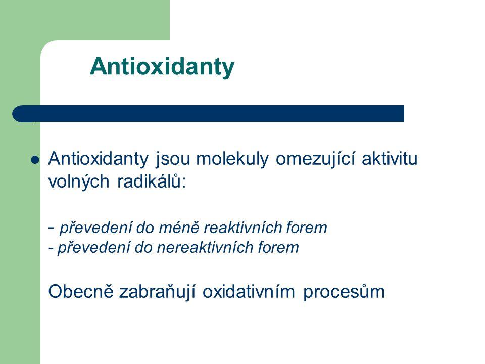 Antioxidanty Antioxidanty jsou molekuly omezující aktivitu volných radikálů: - převedení do méně reaktivních forem - převedení do nereaktivních forem Obecně zabraňují oxidativním procesům