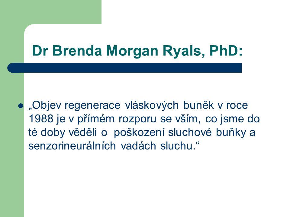 """Dr Brenda Morgan Ryals, PhD: """"Objev regenerace vláskových buněk v roce 1988 je v přímém rozporu se vším, co jsme do té doby věděli o poškození sluchové buňky a senzorineurálních vadách sluchu."""