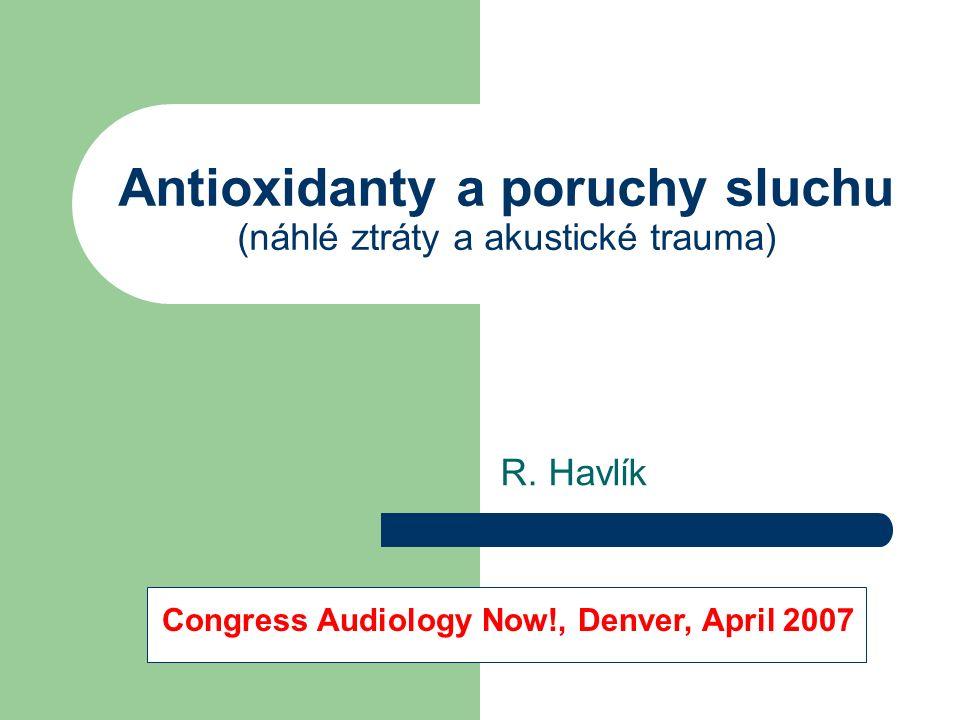 Antioxidanty a poruchy sluchu (náhlé ztráty a akustické trauma) R.