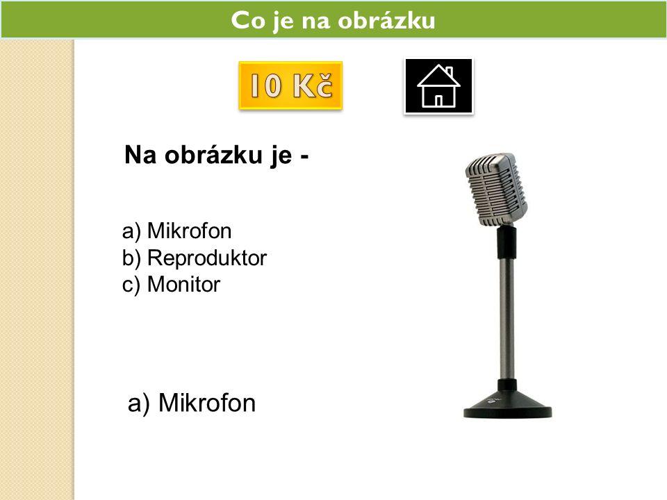 Co je na obrázku Na obrázku je - a)Mikrofon b)Reproduktor c)Monitor a) Mikrofon