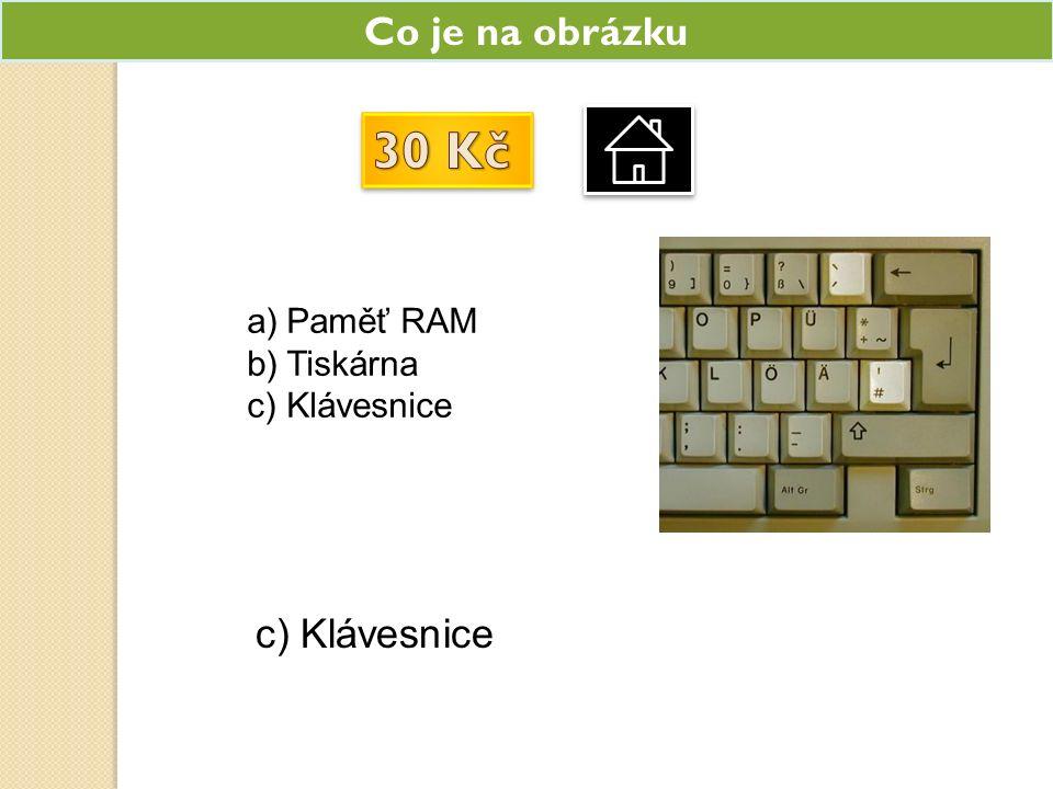Co je na obrázku a)Paměť RAM b)Tiskárna c)Klávesnice