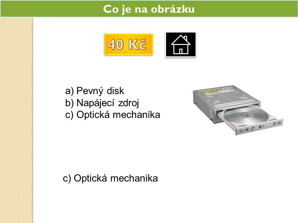 Co je na obrázku a)Pevný disk b)Napájecí zdroj c)Optická mechanika
