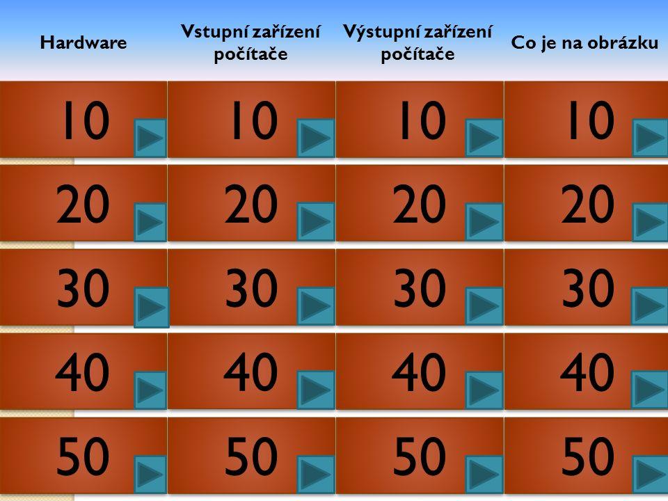 Hardware Vstupní zařízení počítače Výstupní zařízení počítače Co je na obrázku 10 20 30 40 50 10 20 30 40 50 10 20 30 40 50 10 20 30 40 50