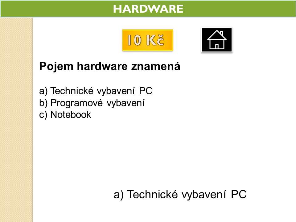 HARDWARE Pojem hardware znamená a)Technické vybavení PC b)Programové vybavení c)Notebook a) Technické vybavení PC