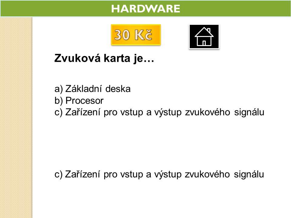 HARDWARE Zvuková karta je… a)Základní deska b)Procesor c)Zařízení pro vstup a výstup zvukového signálu