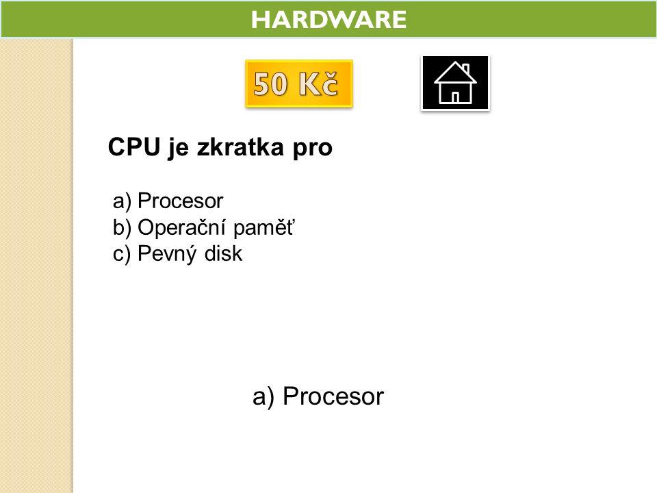 HARDWARE CPU je zkratka pro a)Procesor b)Operační paměť c)Pevný disk a) Procesor
