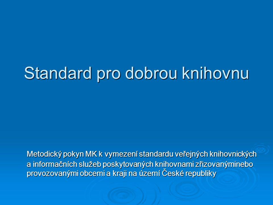 Standard pro dobrou knihovnu Metodický pokyn MK k vymezení standardu veřejných knihovnických a informačních služeb poskytovaných knihovnami zřizovanýminebo provozovanými obcemi a kraji na území České republiky