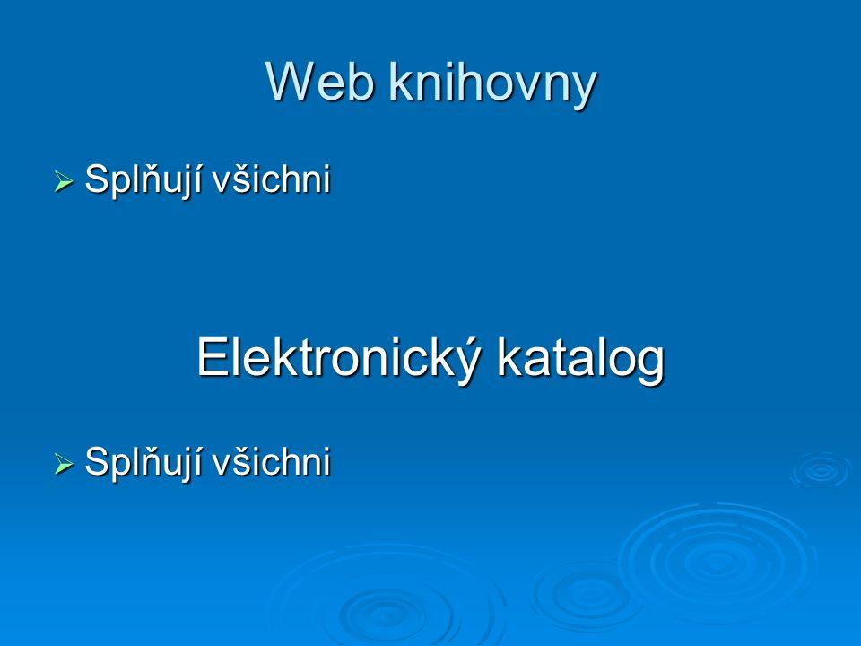 Web knihovny  Splňují všichni Elektronický katalog  Splňují všichni