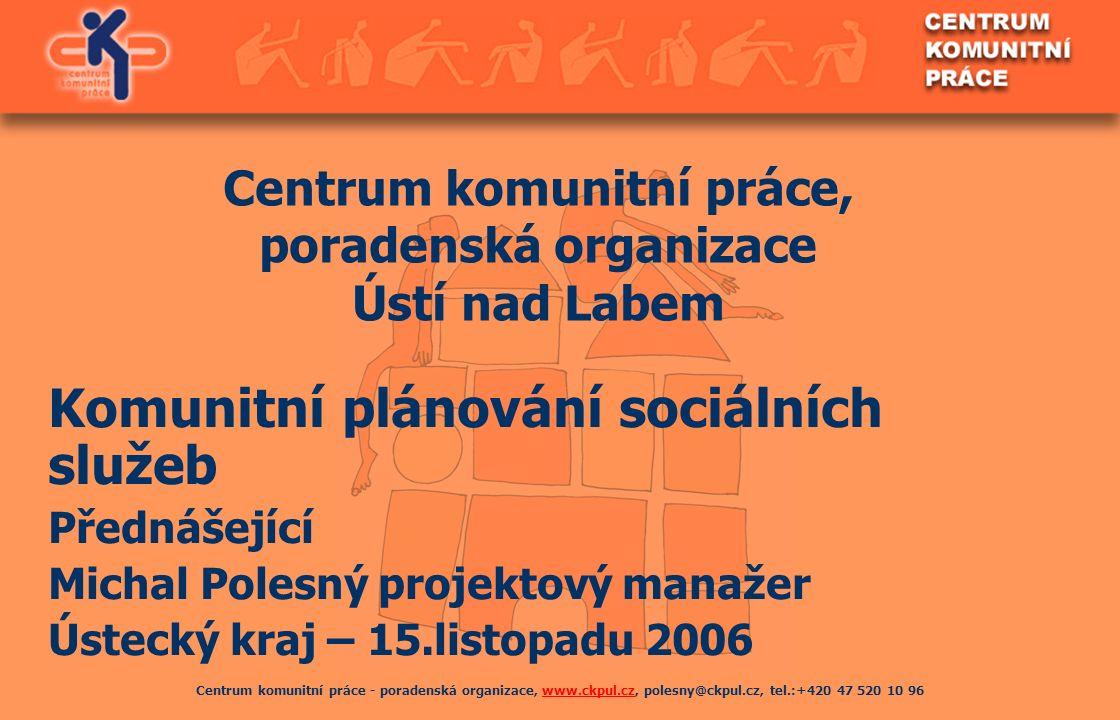 Centrum komunitní práce - poradenská organizace, www.ckpul.cz, polesny@ckpul.cz, tel.:+420 47 520 10 96www.ckpul.cz Centrum komunitní práce, poradensk